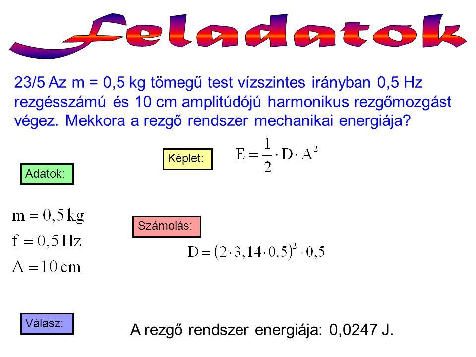 23/5 Az m = 0,5 kg tömegű test vízszintes irányban 0,5 Hz rezgésszámú és 10 cm amplitúdójú harmonikus rezgőmozgást végez. Mekkora a rezgő rendszer mec