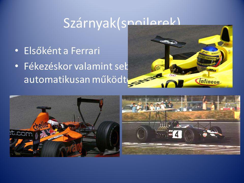 Szárnyak(spoilerek) Elsőként a Ferrari Fékezéskor valamint sebességváltáskor automatikusan működtek.