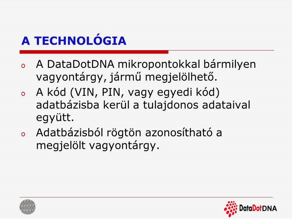 A TECHNOLÓGIA o A DataDotDNA mikropontokkal bármilyen vagyontárgy, jármű megjelölhető. o A kód (VIN, PIN, vagy egyedi kód) adatbázisba kerül a tulajdo