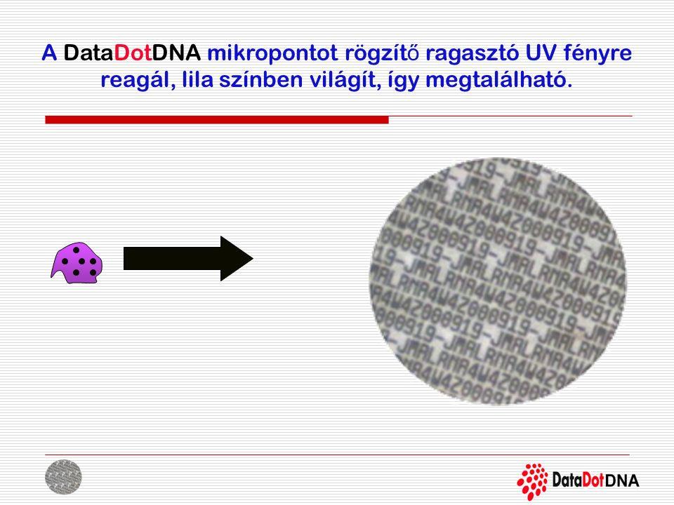 A DataDotDNA mikropontot rögzít ő ragasztó UV fényre reagál, lila színben világít, így megtalálható.