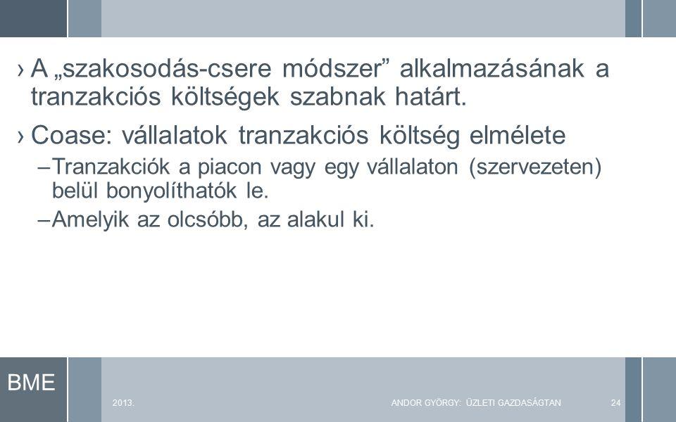 """BME 2013.ANDOR GYÖRGY: ÜZLETI GAZDASÁGTAN24 ›A """"szakosodás-csere módszer alkalmazásának a tranzakciós költségek szabnak határt."""