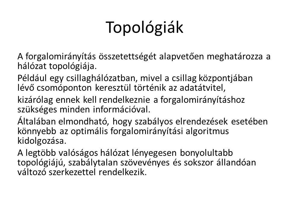 Topológiák A forgalomirányítás összetettségét alapvetően meghatározza a hálózat topológiája. Például egy csillaghálózatban, mivel a csillag központjáb