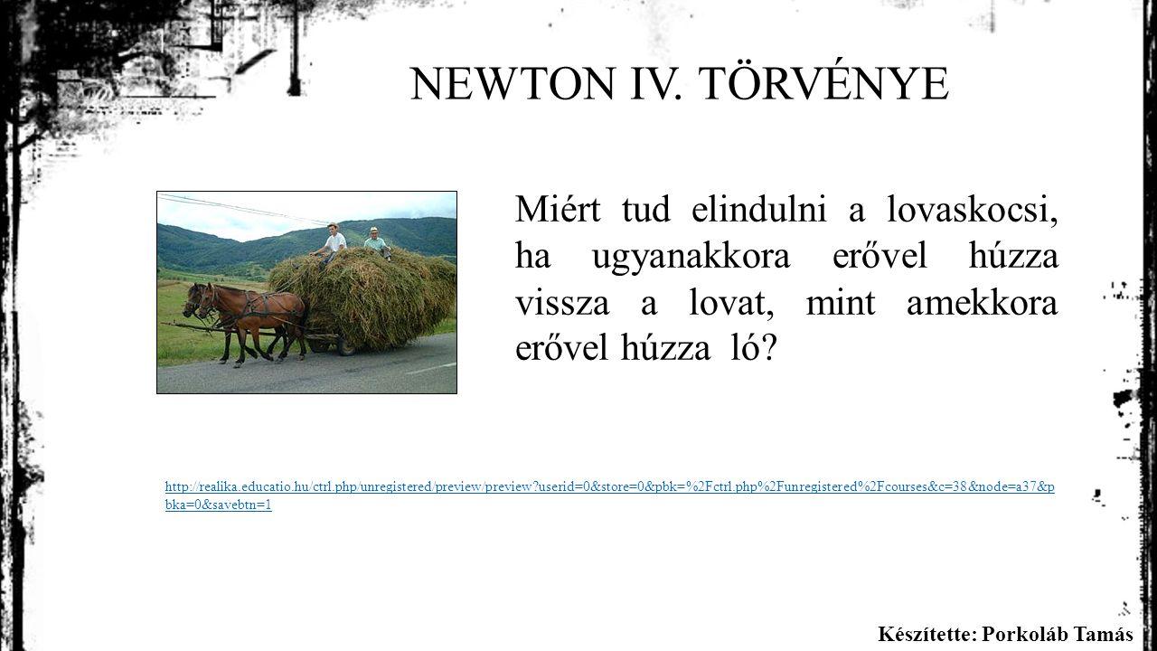 Készítette: Porkoláb Tamás NEWTON IV.