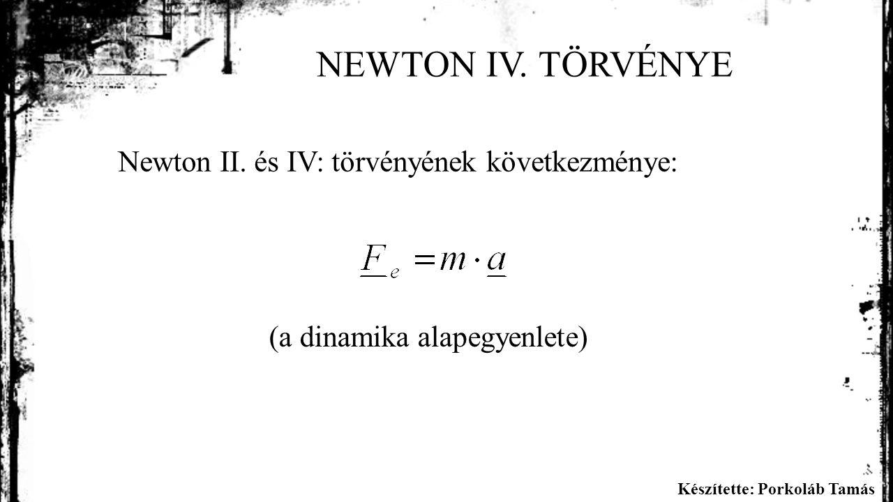 Készítette: Porkoláb Tamás NEWTON IV. TÖRVÉNYE Newton II.