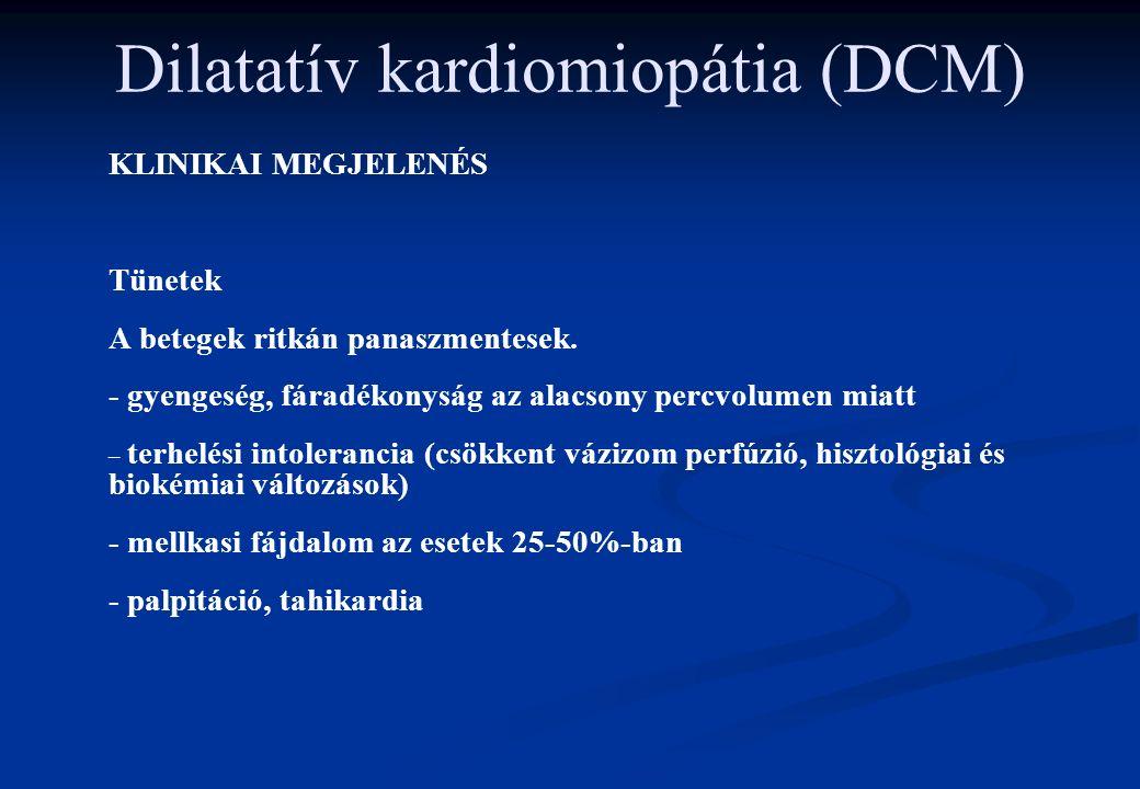 Dilatatív kardiomiopátia (DCM) KLINIKAI MEGJELENÉS Tünetek A betegek ritkán panaszmentesek. - gyengeség, fáradékonyság az alacsony percvolumen miatt –