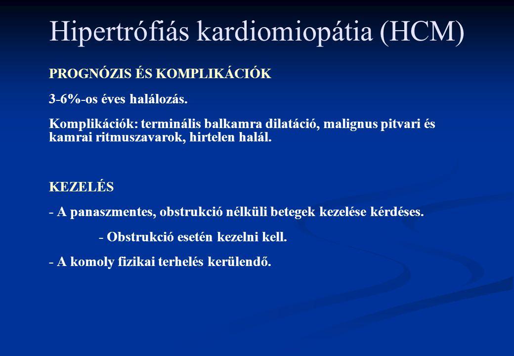Hipertrófiás kardiomiopátia (HCM) PROGNÓZIS ÉS KOMPLIKÁCIÓK 3-6%-os éves halálozás. Komplikációk: terminális balkamra dilatáció, malignus pitvari és k