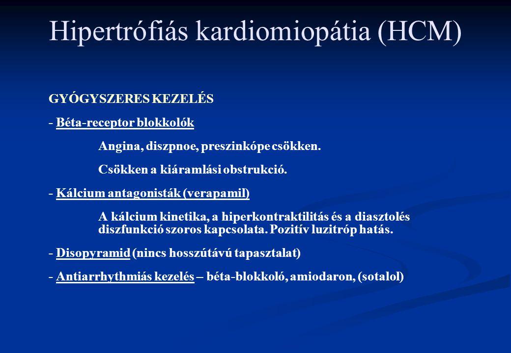 Hipertrófiás kardiomiopátia (HCM) GYÓGYSZERES KEZELÉS - Béta-receptor blokkolók Angina, diszpnoe, preszinkópe csökken. Csökken a kiáramlási obstrukció