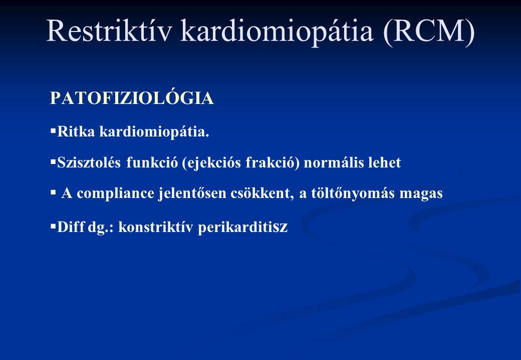 Restriktív kardiomiopátia (RCM) PATOFIZIOLÓGIA   Ritka kardiomiopátia.   Szisztolés funkció (ejekciós frakció) normális lehet   A compliance jel