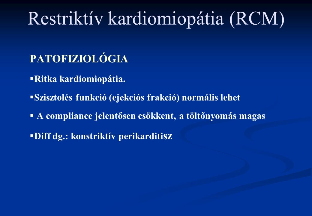 Restriktív kardiomiopátia (RCM) PATOFIZIOLÓGIA   Ritka kardiomiopátia.