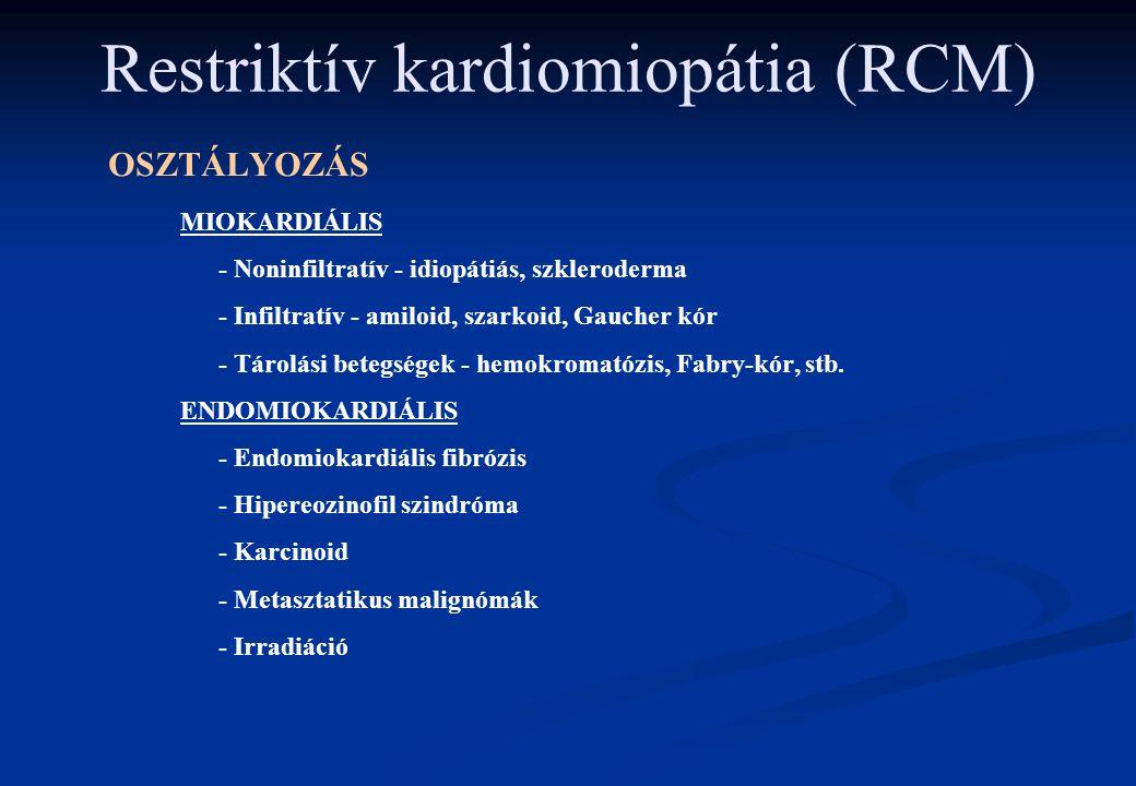 Restriktív kardiomiopátia (RCM) OSZTÁLYOZÁS MIOKARDIÁLIS - Noninfiltratív - idiopátiás, szkleroderma - Infiltratív - amiloid, szarkoid, Gaucher kór -