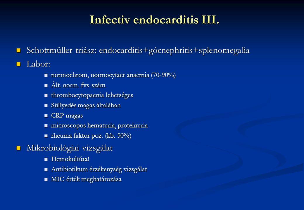 Infectiv endocarditis III. Schottmüller triász: endocarditis+gócnephritis+splenomegalia Schottmüller triász: endocarditis+gócnephritis+splenomegalia L