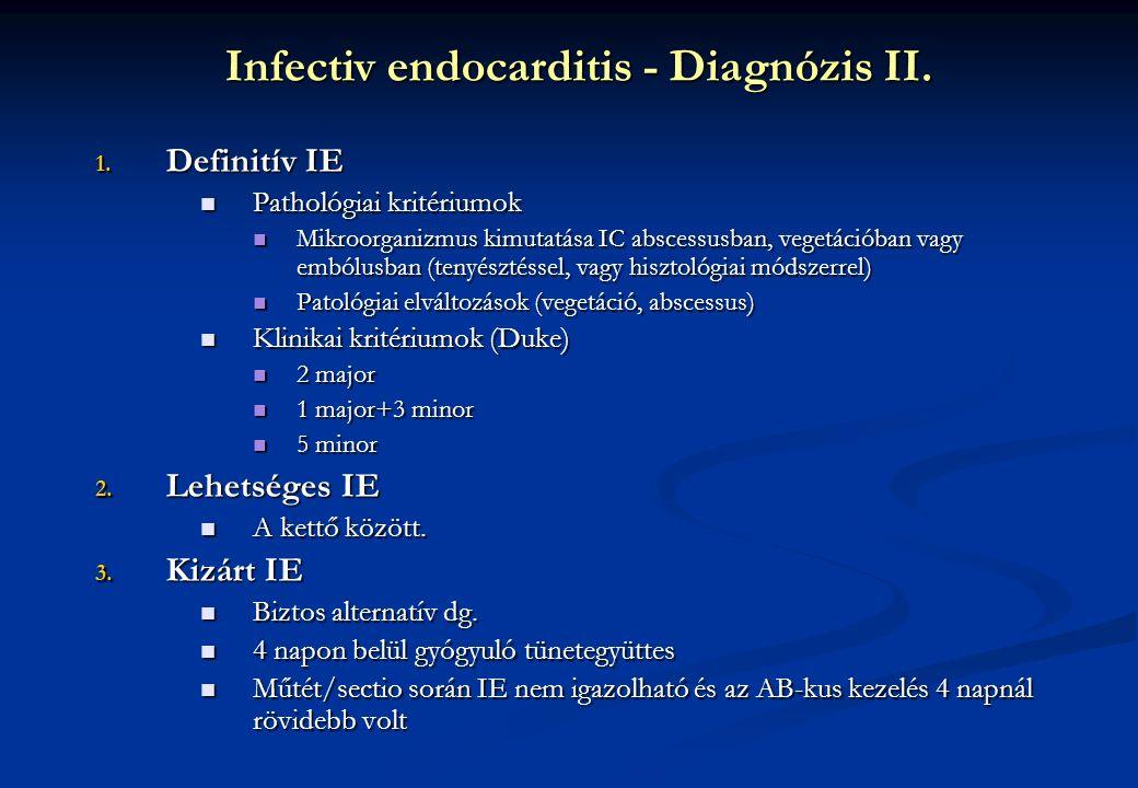1. Definitív IE Pathológiai kritériumok Pathológiai kritériumok Mikroorganizmus kimutatása IC abscessusban, vegetációban vagy embólusban (tenyésztésse