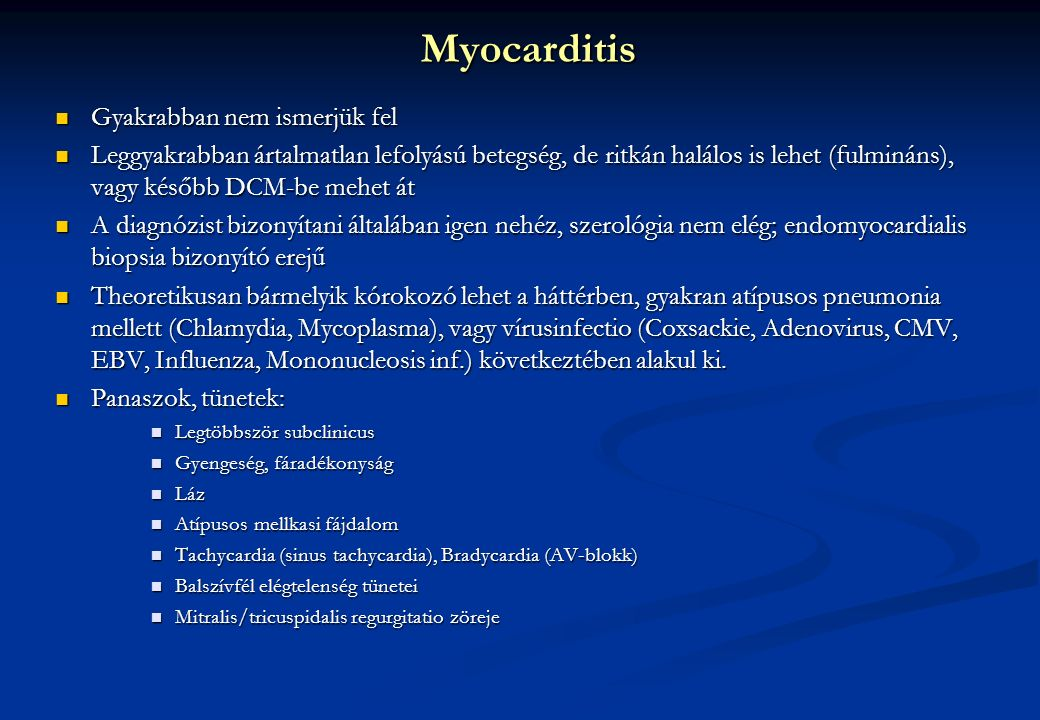 Myocarditis Gyakrabban nem ismerjük fel Gyakrabban nem ismerjük fel Leggyakrabban ártalmatlan lefolyású betegség, de ritkán halálos is lehet (fulminán