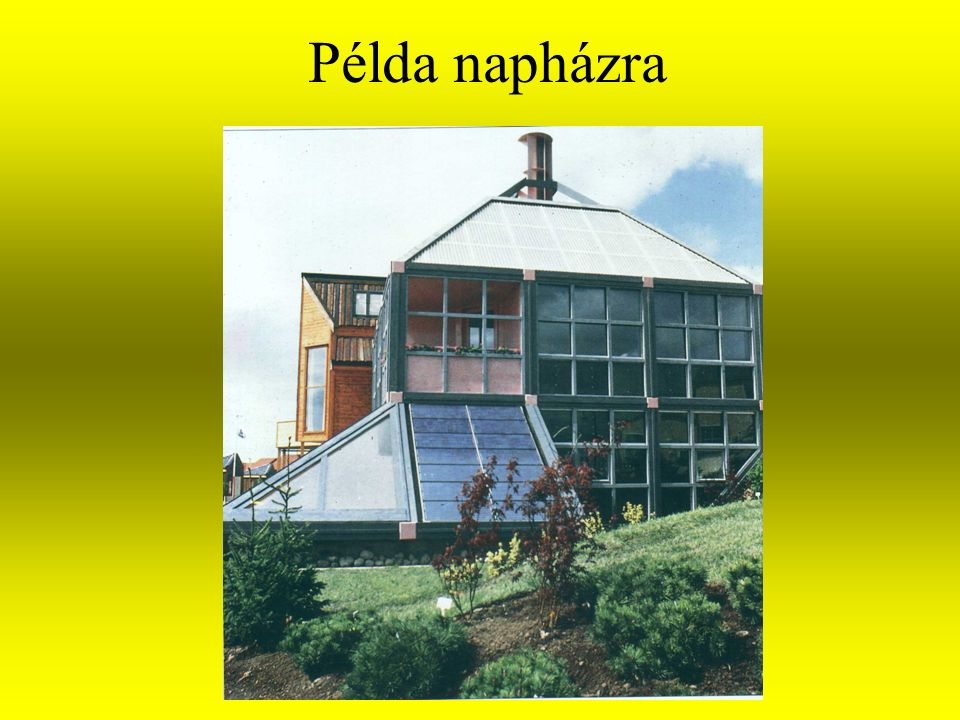 A napenergia hasznosításának módjai Aktív hasznosítás : »Napenergiával történő fűtés »Elektromos energia közvetlen előállítása Passzív hasznosítás: napházak