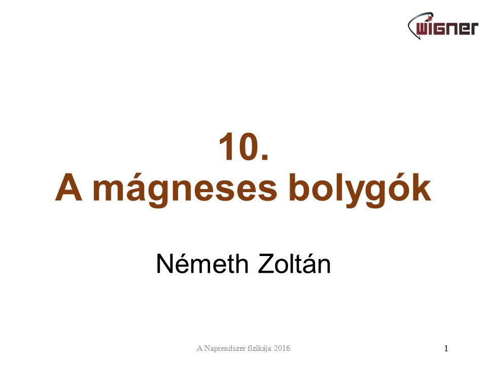 10. A mágneses bolygók Németh Zoltán 1 A Naprendszer fizikája 2016