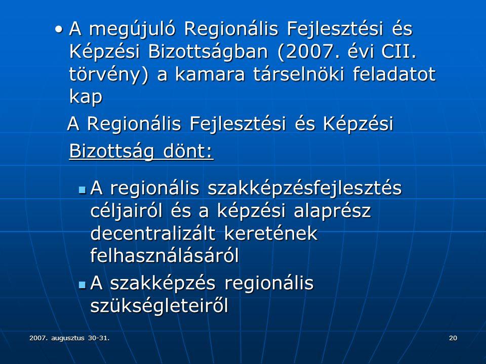 2007. augusztus 30-31.20 A megújuló Regionális Fejlesztési és Képzési Bizottságban (2007.