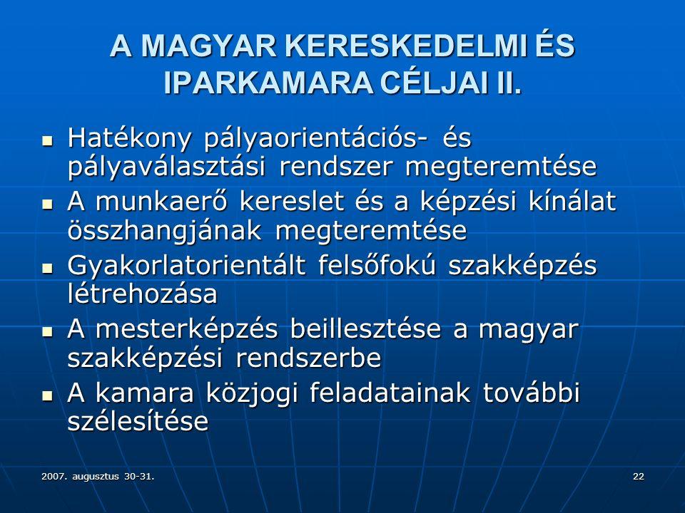 2007. augusztus 30-31.22 A MAGYAR KERESKEDELMI ÉS IPARKAMARA CÉLJAI II.