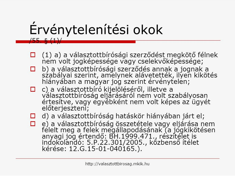 http://valasztottbirosag.mkik.hu Érvénytelenítési okok /55. § (1)/  (1) a) a választottbírósági szerződést megkötő félnek nem volt jogképessége vagy