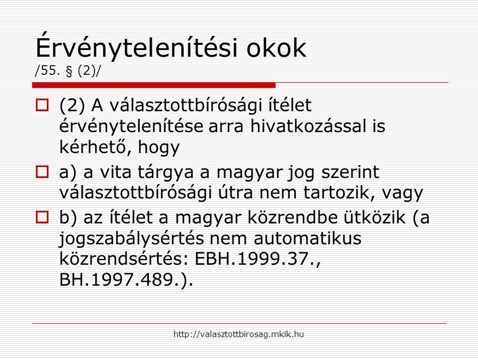 http://valasztottbirosag.mkik.hu Érvénytelenítési okok /55. § (2)/  (2) A választottbírósági ítélet érvénytelenítése arra hivatkozással is kérhető, h