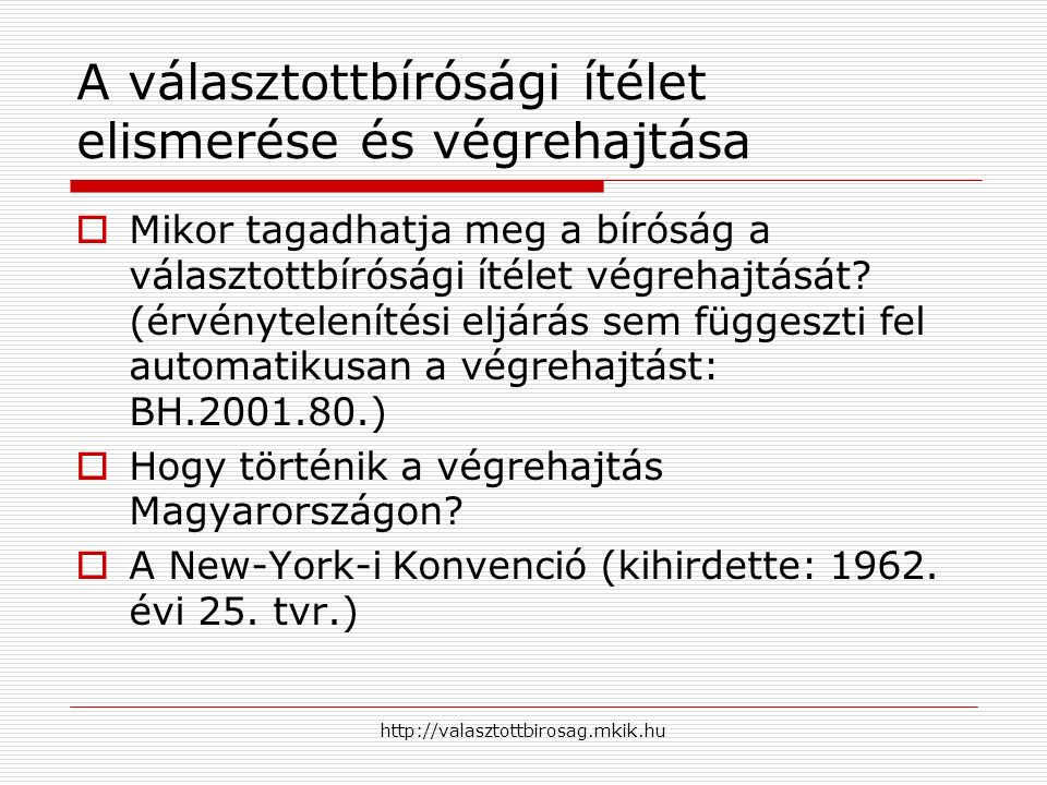 http://valasztottbirosag.mkik.hu A választottbírósági ítélet elismerése és végrehajtása  Mikor tagadhatja meg a bíróság a választottbírósági ítélet v