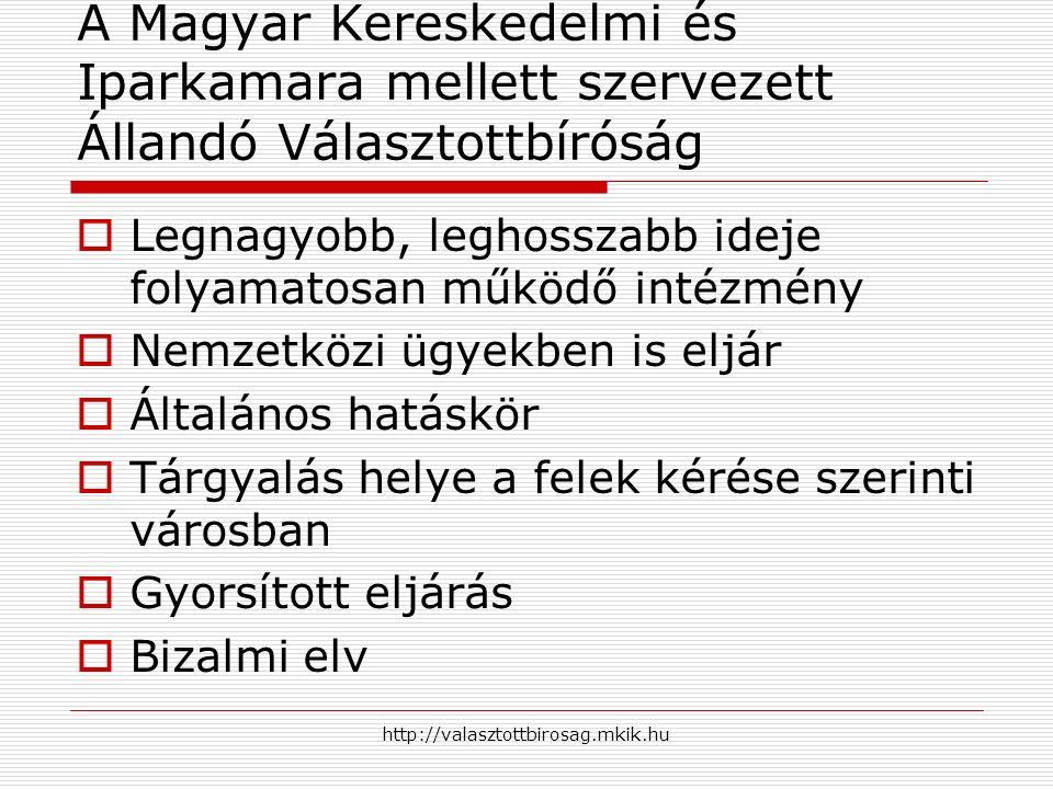 http://valasztottbirosag.mkik.hu A Magyar Kereskedelmi és Iparkamara mellett szervezett Állandó Választottbíróság  Legnagyobb, leghosszabb ideje foly