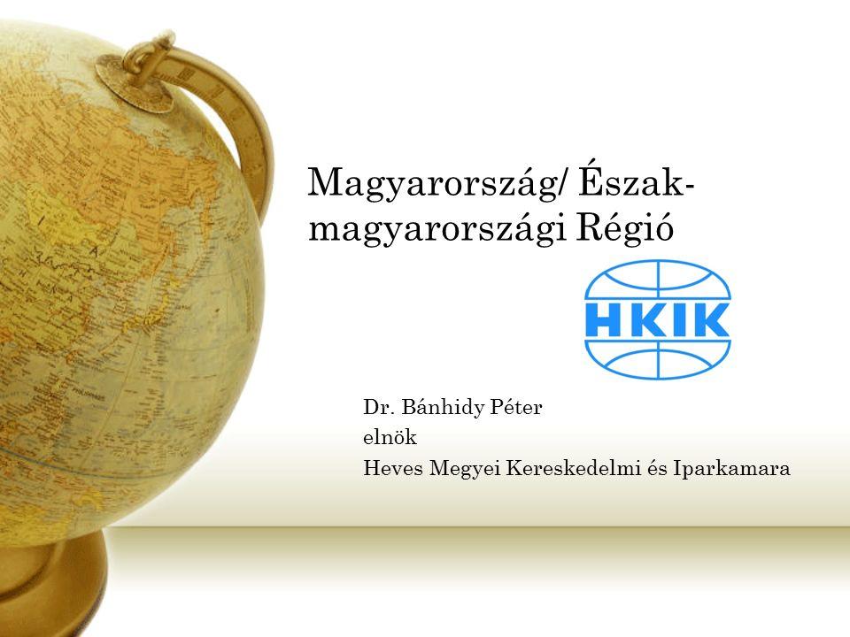 Magyarország/ Észak- magyarországi Régió Dr. Bánhidy Péter elnök Heves Megyei Kereskedelmi és Iparkamara