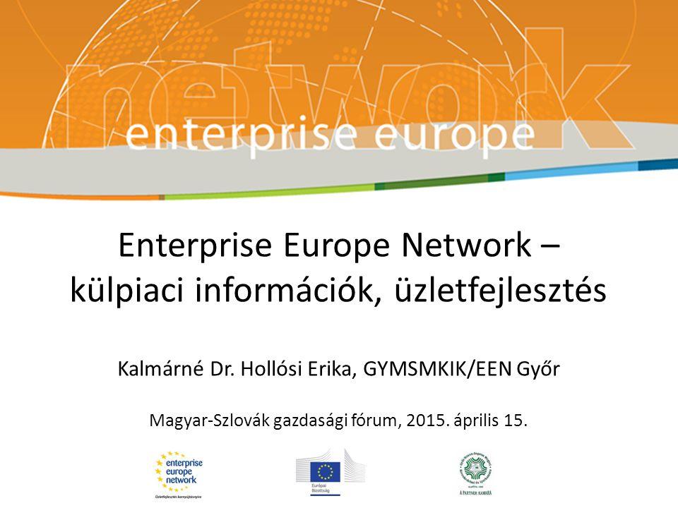 Enterprise Europe Network – külpiaci információk, üzletfejlesztés Kalmárné Dr.