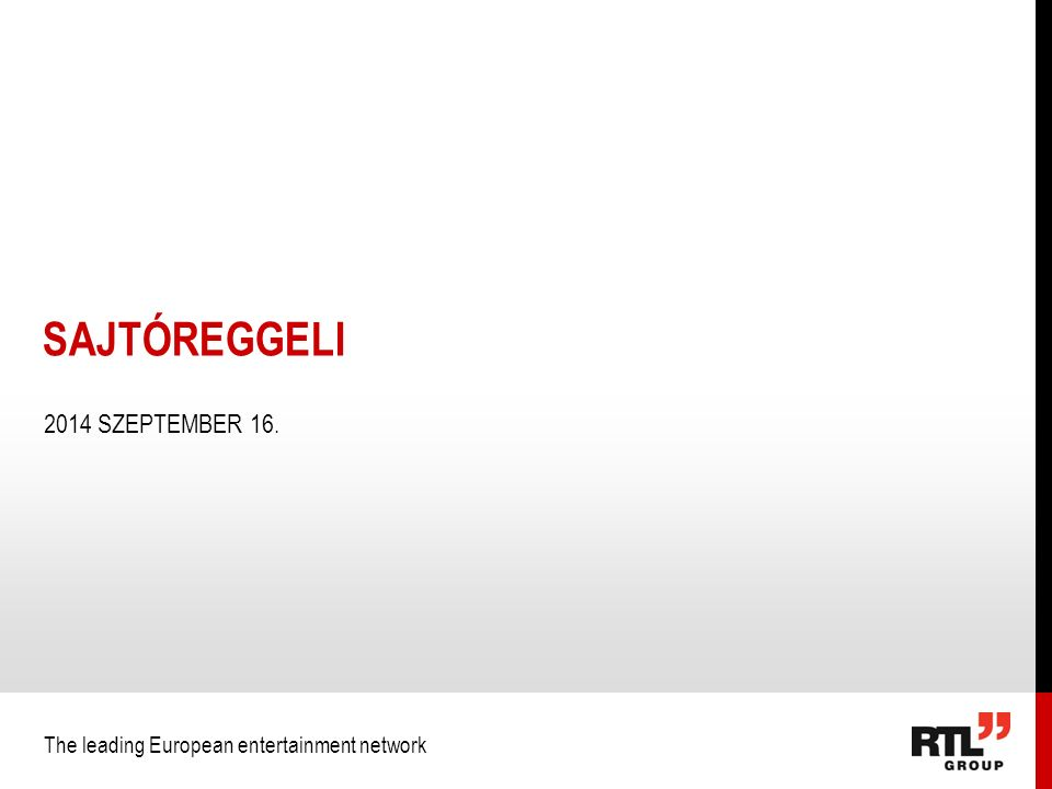 The leading European entertainment network 2014 SZEPTEMBER 16. SAJTÓREGGELI