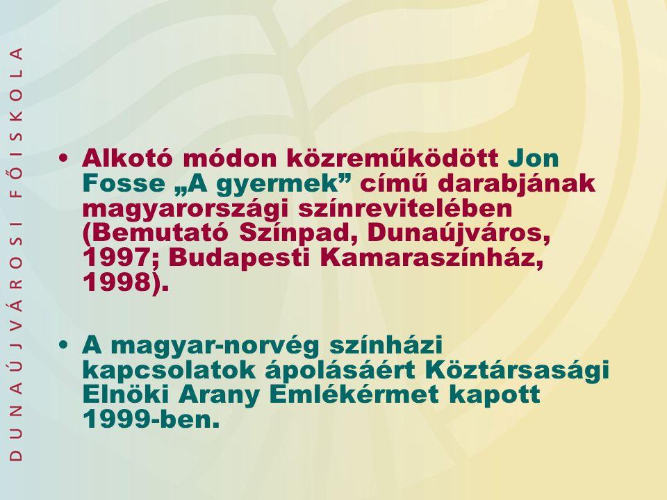 """Alkotó módon közreműködött Jon Fosse """"A gyermek című darabjának magyarországi színrevitelében (Bemutató Színpad, Dunaújváros, 1997; Budapesti Kamaraszínház, 1998)."""