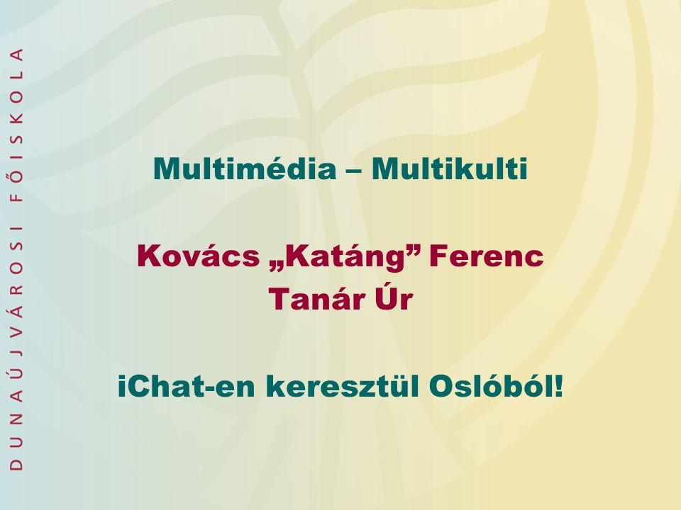"""Multimédia – Multikulti Kovács """"Katáng Ferenc Tanár Úr iChat-en keresztül Oslóból!"""