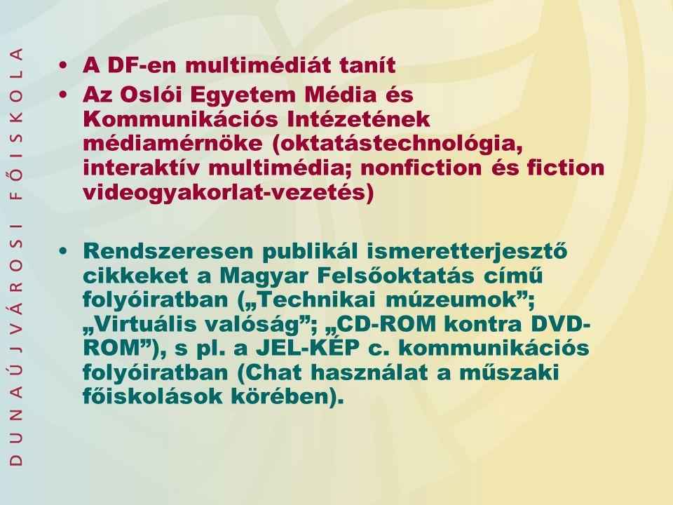 """A DF-en multimédiát tanít Az Oslói Egyetem Média és Kommunikációs Intézetének médiamérnöke (oktatástechnológia, interaktív multimédia; nonfiction és fiction videogyakorlat-vezetés) Rendszeresen publikál ismeretterjesztő cikkeket a Magyar Felsőoktatás című folyóiratban (""""Technikai múzeumok ; """"Virtuális valóság ; """"CD-ROM kontra DVD- ROM ), s pl."""