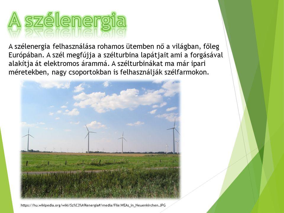 A szélenergia felhasználása rohamos ütemben nő a világban, főleg Európában.