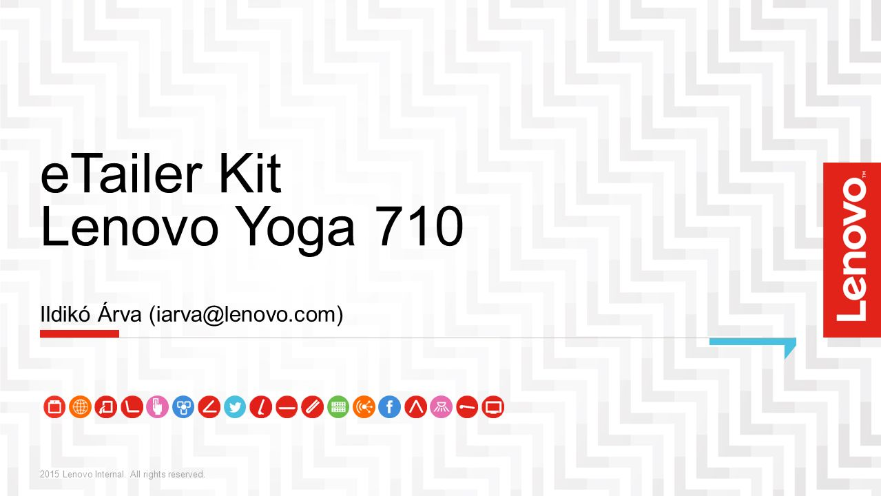eTailer Kit Lenovo Yoga 710 2015 Lenovo Internal. All rights reserved.