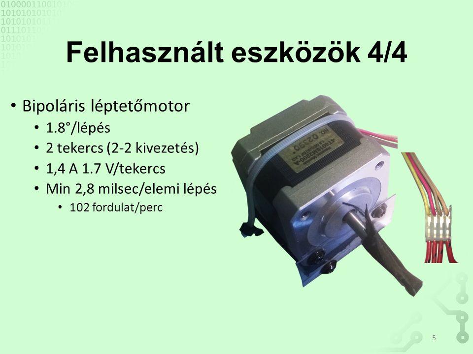 Felhasznált eszközök 4/4 Bipoláris léptetőmotor 1.8°/lépés 2 tekercs (2-2 kivezetés) 1,4 A 1.7 V/tekercs Min 2,8 milsec/elemi lépés 102 fordulat/perc 5