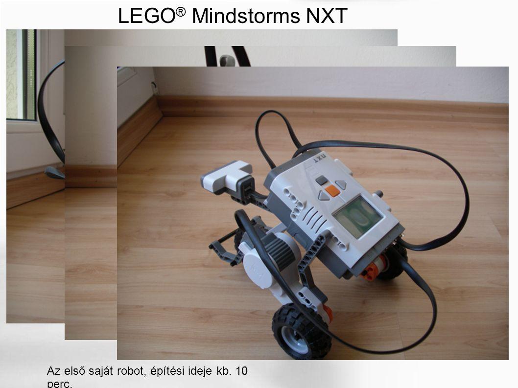 LEGO ® Mindstorms NXT Az első saját robot, építési ideje kb. 10 perc.