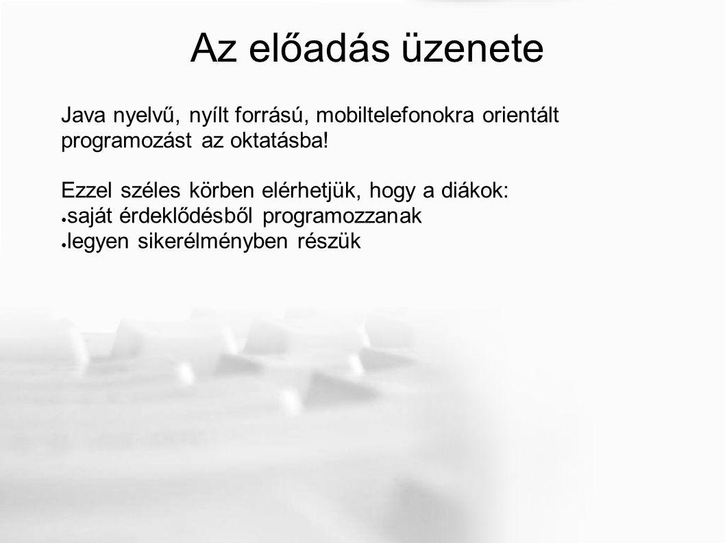 Az előadás üzenete Java nyelvű, nyílt forrású, mobiltelefonokra orientált programozást az oktatásba.