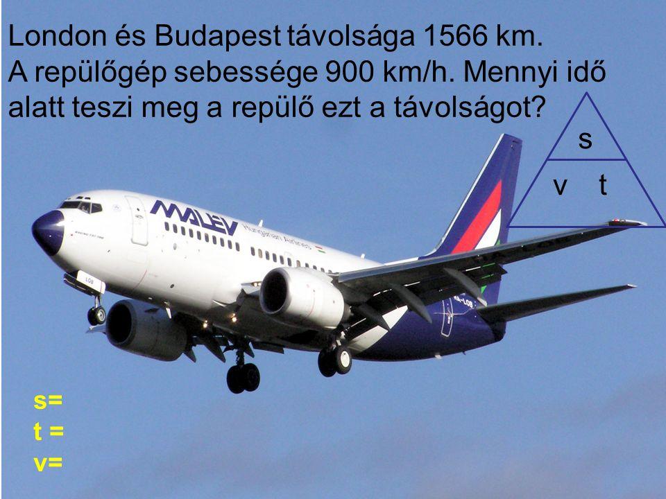 London és Budapest távolsága 1566 km. A repülőgép sebessége 900 km/h.