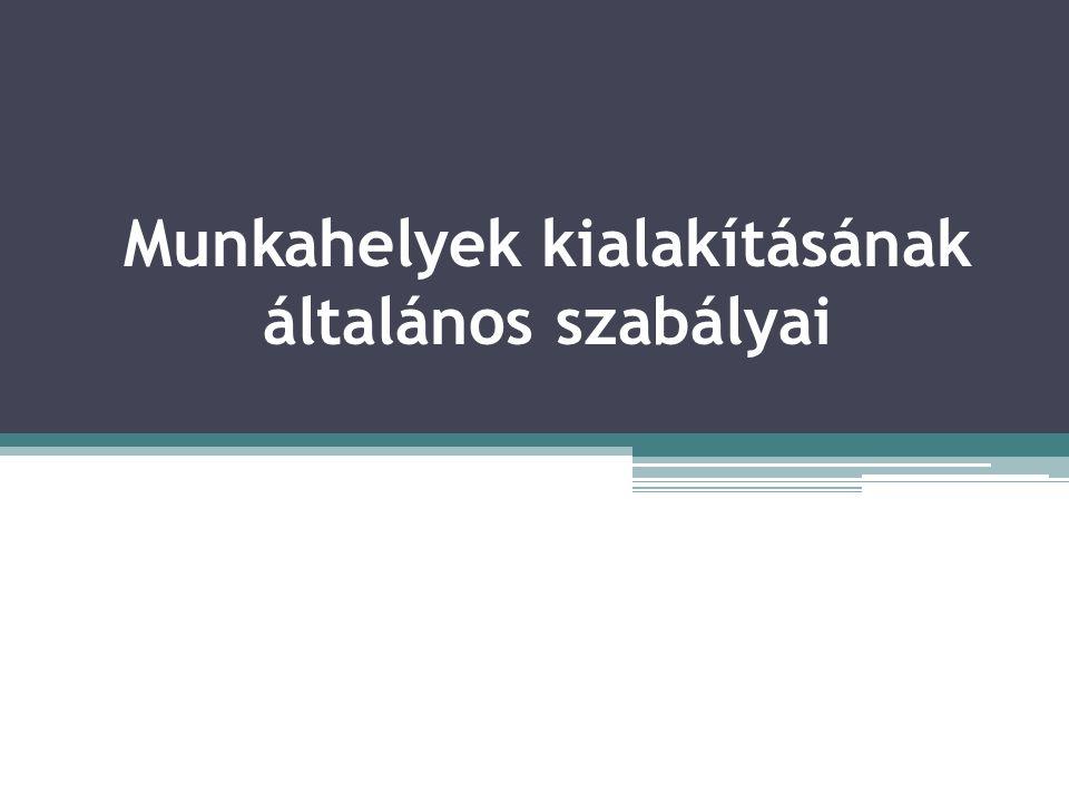 Munkahely Munkahely: Minden olyan szabad vagy zárt tér, ahol munkavégzés céljából vagy azzal összefüggésben munkavállalók tartózkodnak, és ott munkát végeznek.