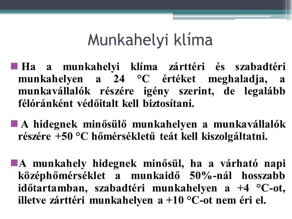 Munkahelyi klíma n Ha a munkahelyi klíma zárttéri és szabadtéri munkahelyen a 24 °C értéket meghaladja, a munkavállalók részére igény szerint, de lega