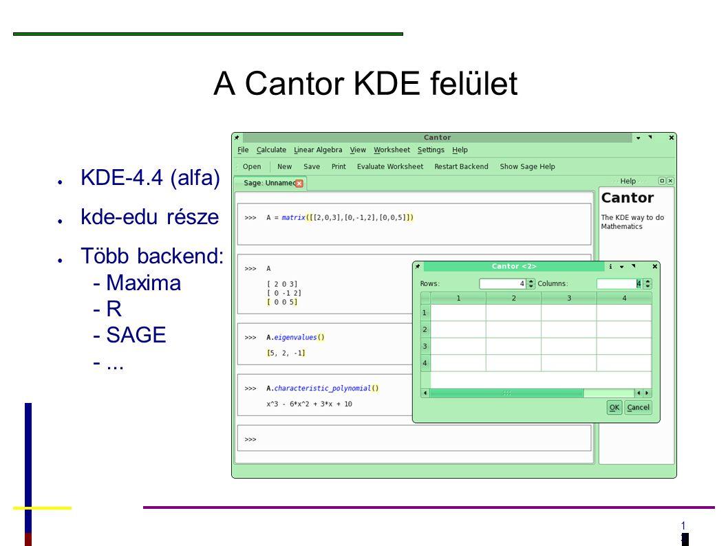 1313 A Cantor KDE felület ● KDE-4.4 (alfa) ● kde-edu része ● Több backend: - Maxima - R - SAGE -...