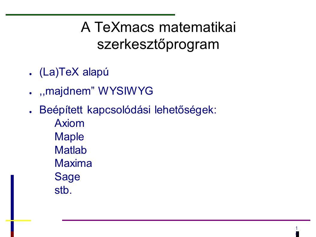 1414 A TeXmacs matematikai szerkesztőprogram ● (La)TeX alapú ●,,majdnem WYSIWYG ● Beépített kapcsolódási lehetőségek: Axiom Maple Matlab Maxima Sage stb.