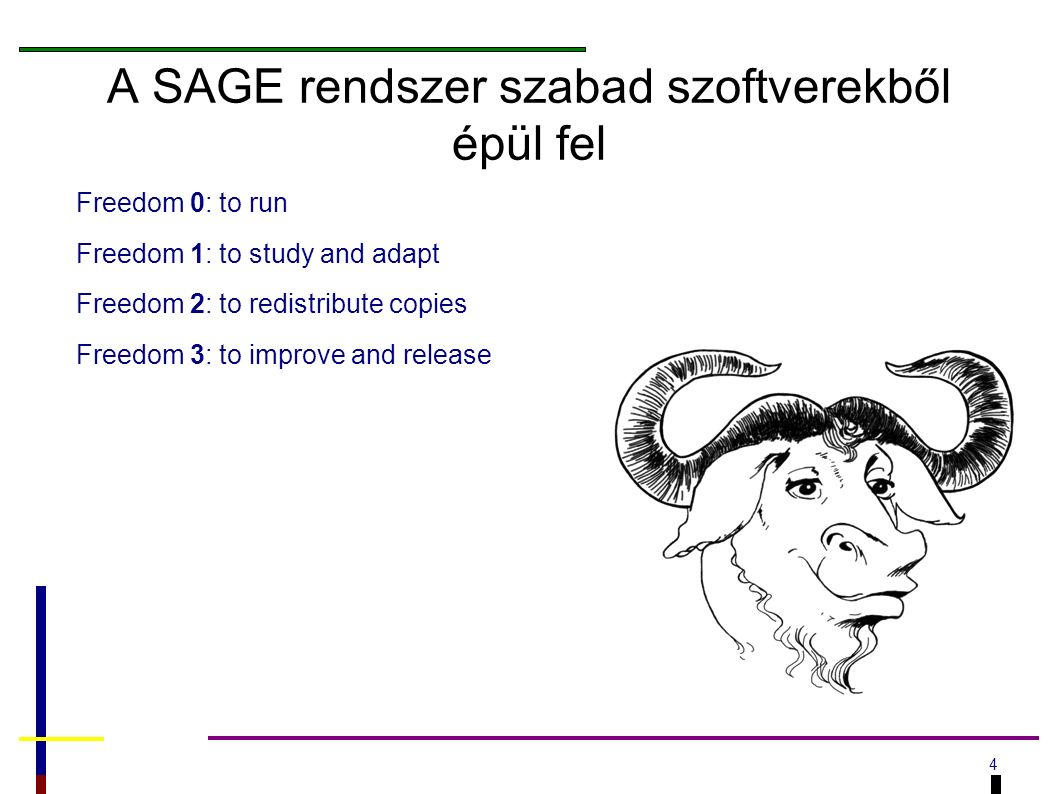 4 A SAGE rendszer szabad szoftverekből épül fel Freedom 0: to run Freedom 1: to study and adapt Freedom 2: to redistribute copies Freedom 3: to improve and release