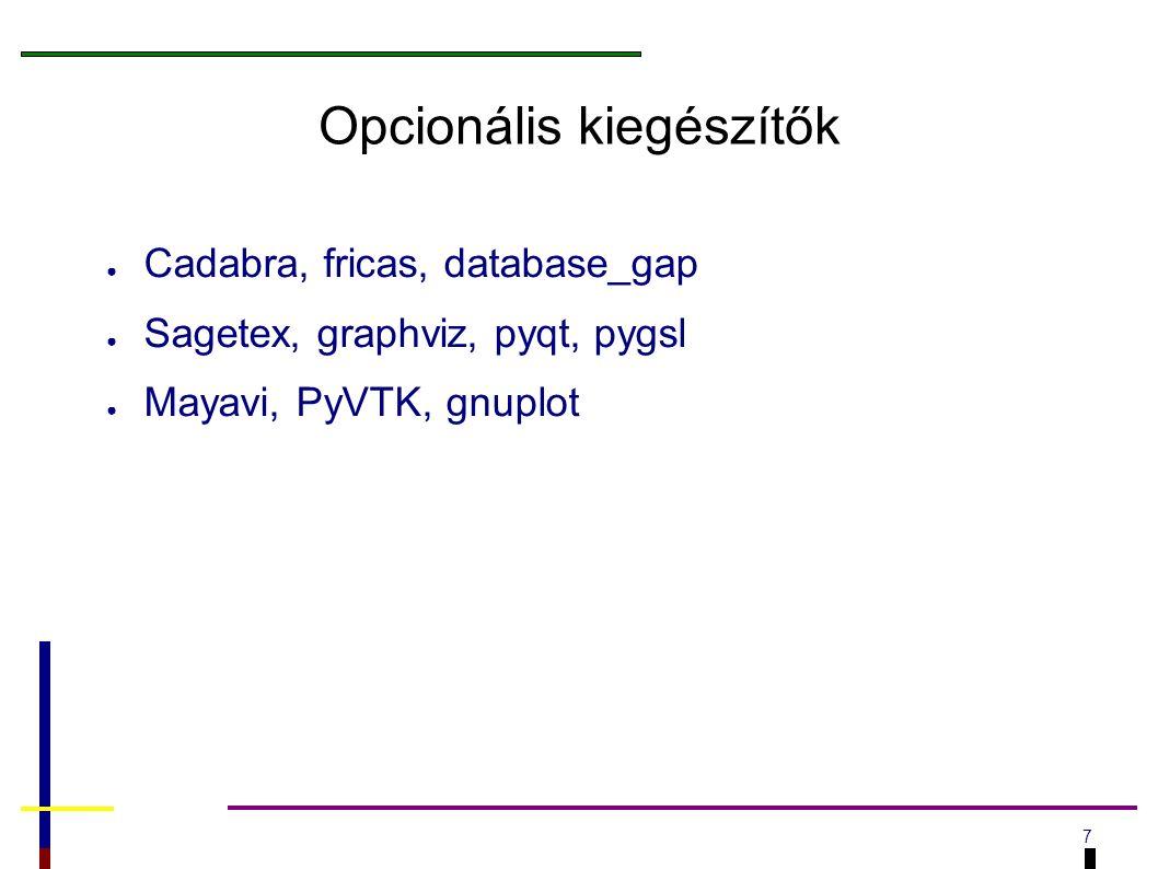 7 Opcionális kiegészítők ● Cadabra, fricas, database_gap ● Sagetex, graphviz, pyqt, pygsl ● Mayavi, PyVTK, gnuplot