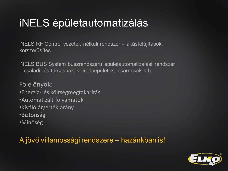 iNELS épületautomatizálás iNELS RF Control vezeték nélküli rendszer - lakásfelújítások, korszerűsítés iNELS BUS System buszrendszerű épületautomatizálási rendszer – családi- és társasházak, irodaépületek, csarnokok stb.