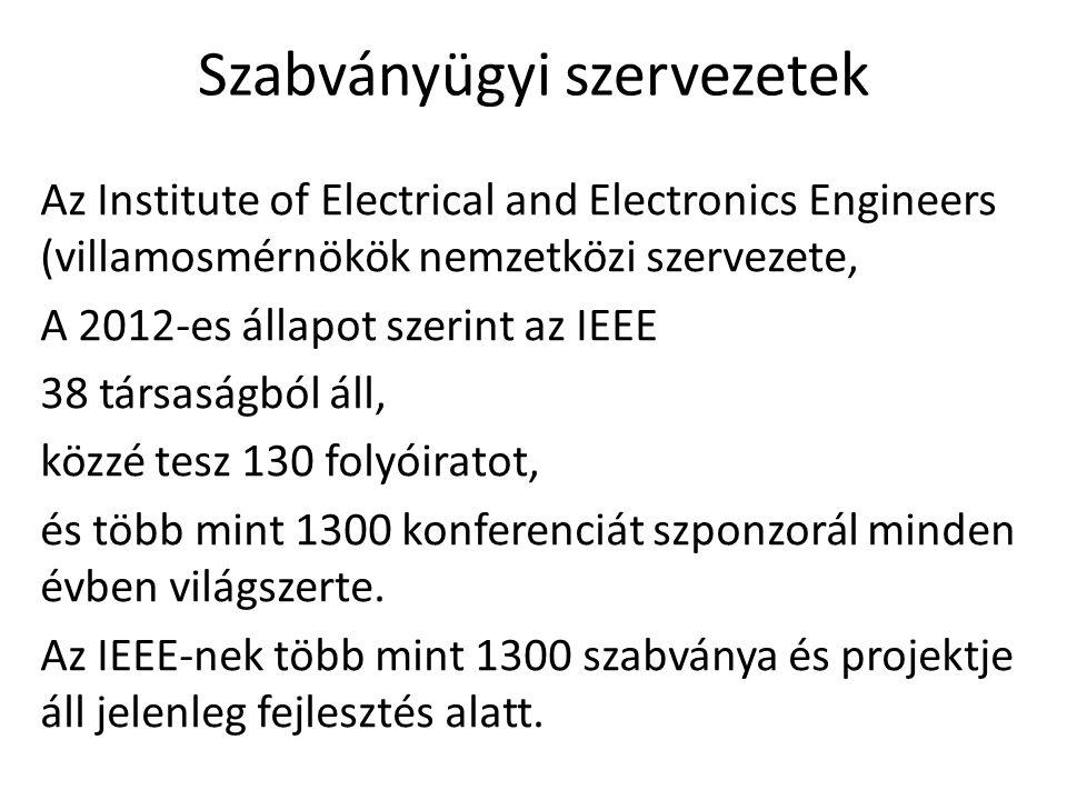 Szabványügyi szervezetek Az Institute of Electrical and Electronics Engineers (villamosmérnökök nemzetközi szervezete, A 2012-es állapot szerint az IE