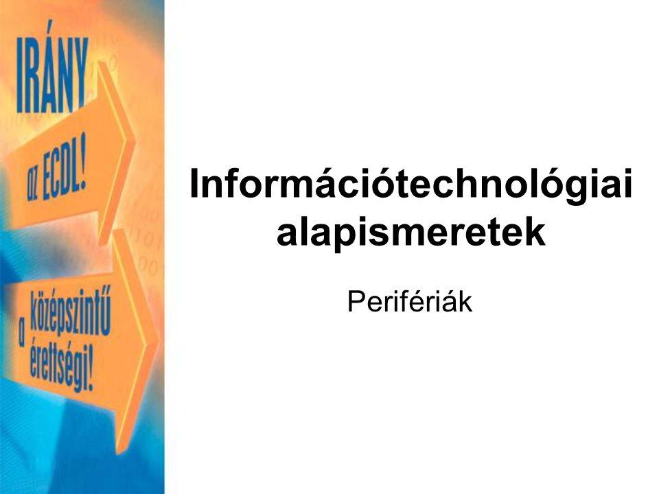 Információtechnológiai alapismeretek Perifériák