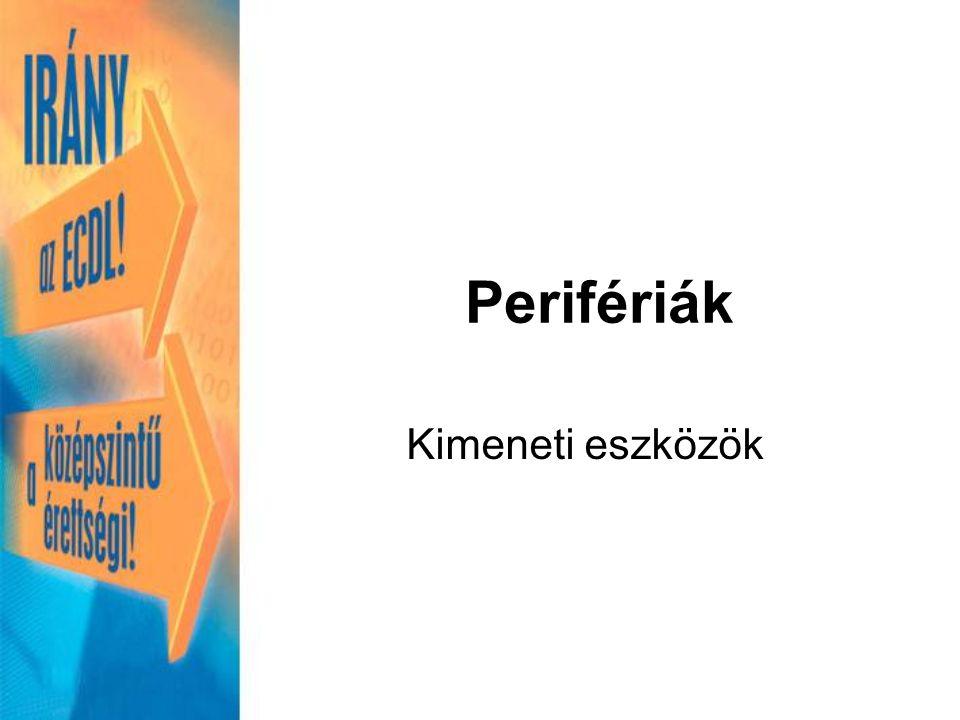 Perifériák Kimeneti eszközök