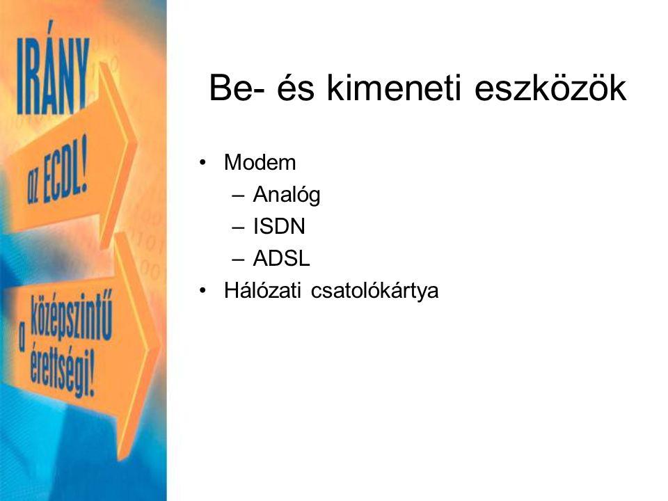 Modem –Analóg –ISDN –ADSL Hálózati csatolókártya Be- és kimeneti eszközök