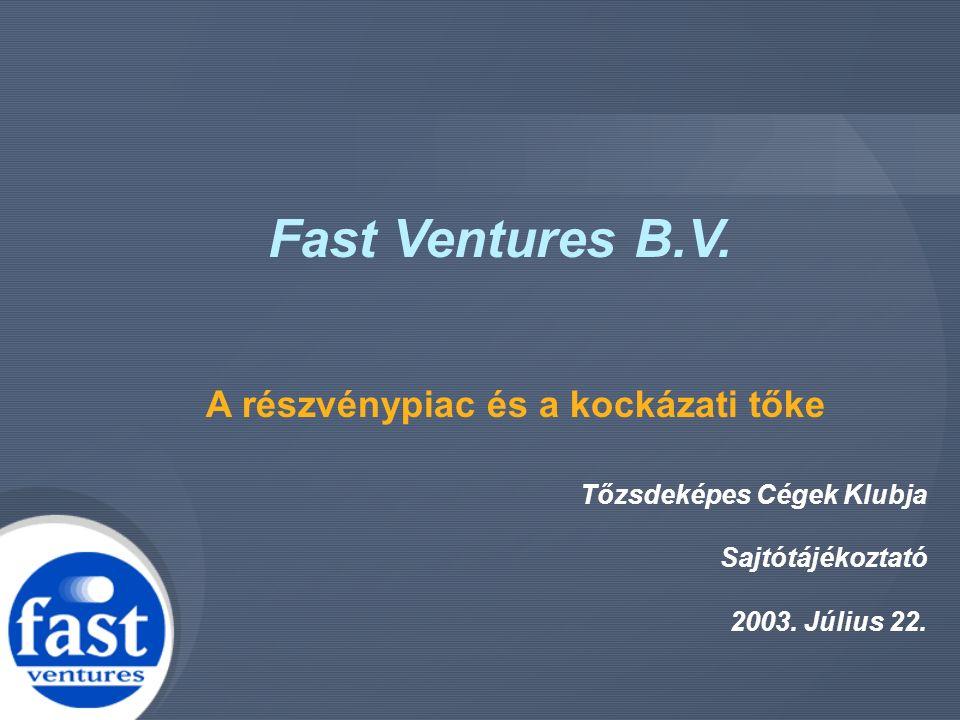 Fast Ventures B.V. A részvénypiac és a kockázati tőke Tőzsdeképes Cégek Klubja Sajtótájékoztató 2003. Július 22.
