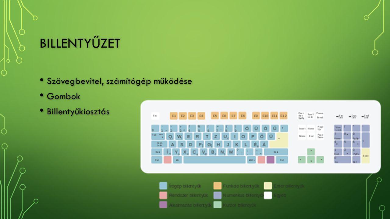 BILLENTYŰZET Szövegbevitel, számítógép működése Szövegbevitel, számítógép működése Gombok Gombok Billentyűkiosztás Billentyűkiosztás